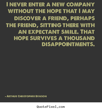 Arthur Christopher Benson poster quotes - I never enter a new company without the hope.. - Friendship quotes