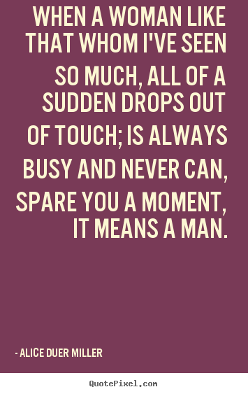 Friendship quotes - When a woman like that whom i've seen so much,..