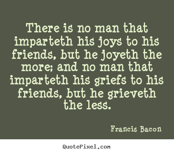 Francis Bacon Picture Quotes There Is No Man That