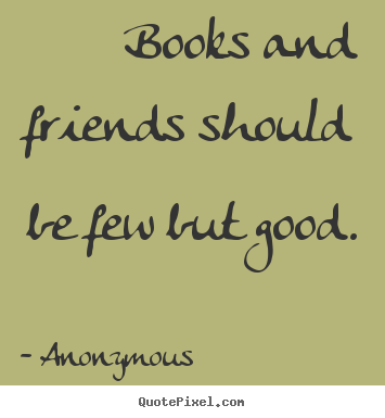 books and friends should be few but good anonymous popular