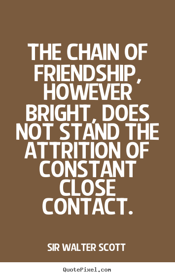 Sayings about friendship - The chain of friendship, however bright, does not stand the..