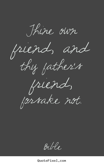 bible picture quotes thine own friend and thy father s friend