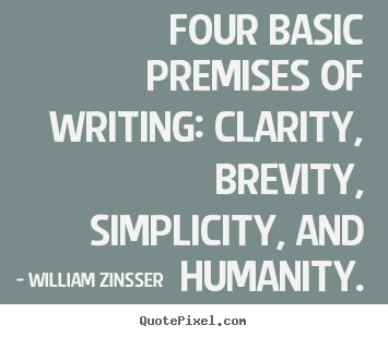 Create picture quotes about inspirational - Four basic premises of writing: clarity, brevity,..