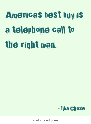 Quote about inspirational - America's best buy is a telephone call to the right man.