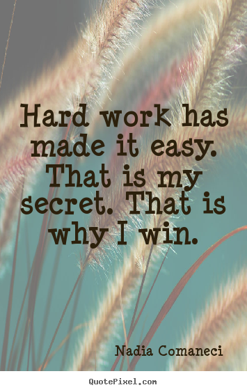 Nadia Comaneci picture quotes - Hard work has made it easy. that is my secret... - Inspirational quotes