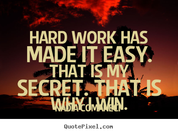 Quotes about inspirational - Hard work has made it easy. that is my secret. that is why i win.