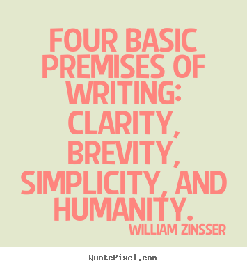 Four basic premises of writing: clarity,.. William Zinsser top inspirational quotes
