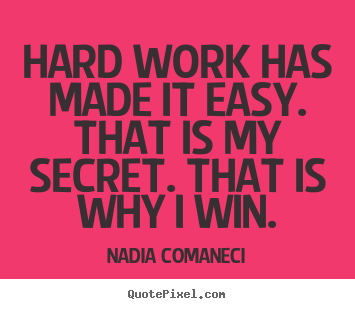 Nadia Comaneci picture quotes - Hard work has made it easy. that is my secret... - Inspirational quote