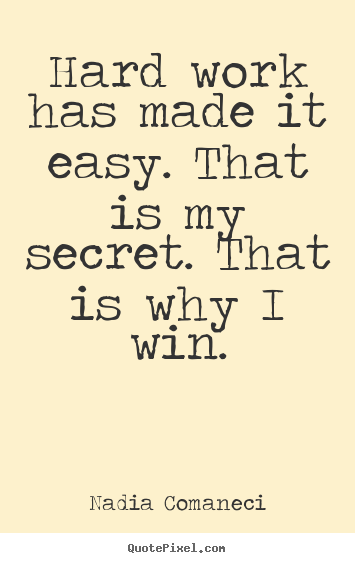 Inspirational quotes - Hard work has made it easy. that is my secret. that..