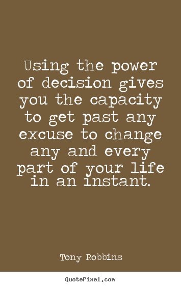 Make custom poster quotes about life - Using the power of decision gives you the capacity to get..