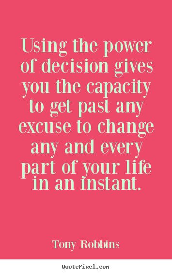 Tony Robbins picture quotes - Using the power of decision gives you the capacity.. - Life quotes