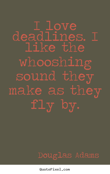 Douglas Adams picture quotes - I love deadlines. i like the whooshing sound.. - Love quote