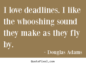 Douglas Adams picture quotes - I love deadlines. i like the whooshing sound they.. - Love quotes