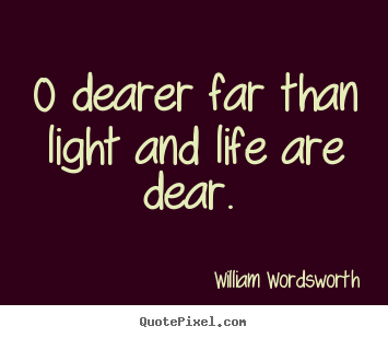 Quotes about love - O dearer far than light and life are dear.