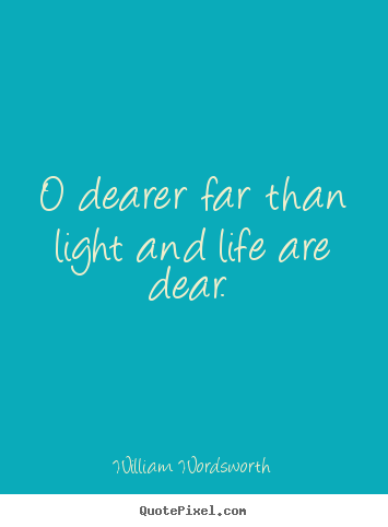 Create custom picture quote about love - O dearer far than light and life are dear.