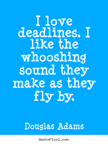 Sayings about love - I love deadlines. i like the whooshing sound they make as they fly..