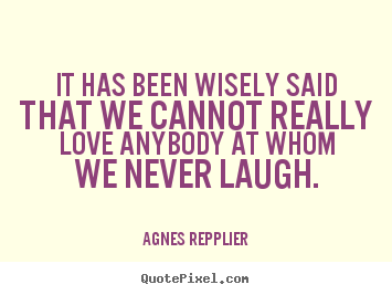 Quote about love - It has been wisely said that we cannot really..