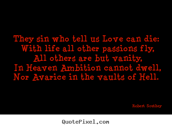 Robert Southey picture quotes - They sin who tell us love can die: with life all.. - Love sayings