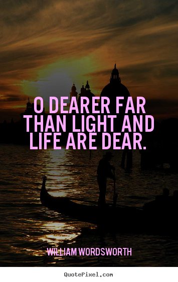 Love quotes - O dearer far than light and life are dear.