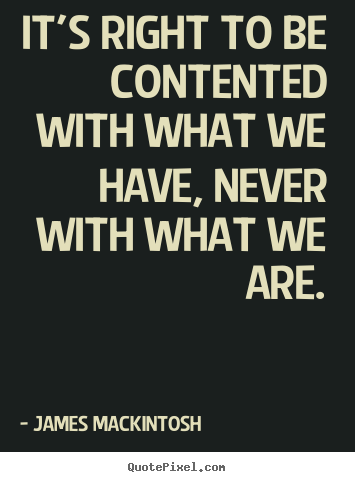 Quotes about motivational - It's right to be contented with what we have, never with what..