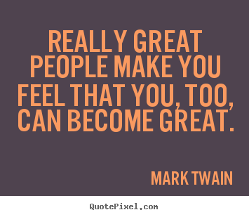 Design picture quotes about motivational - Really great people make you feel that you, too, can..