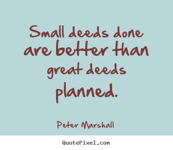 Make personalized photo quote about motivational - Small deeds done are better than great deeds planned.