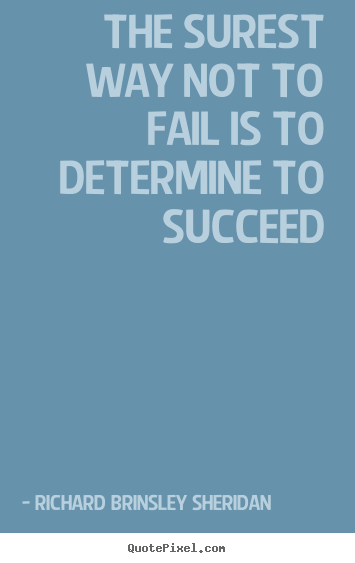 Richard Brinsley Sheridan picture sayings - The surest way not to fail is to determine to succeed - Motivational quotes