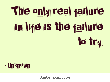 Quote about motivational - The only real failure in life is the failure..