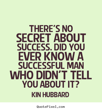 Quotes about success - There's no secret about success. did you ever know a successful man who..
