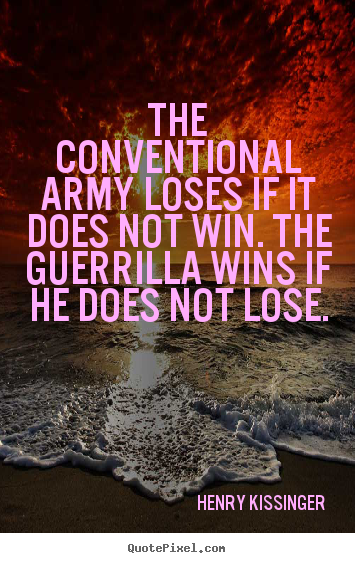 Henry Kissinger photo quotes - The conventional army loses if it does not.. - Success quotes