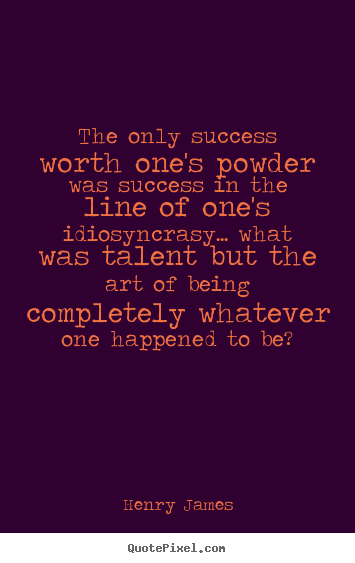 Quote about success - The only success worth one's powder was success in the line of one's..