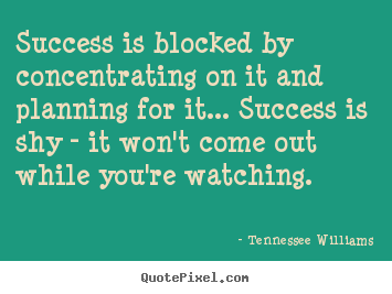 Design photo quote about success - Success is blocked by concentrating on it and planning for it.....