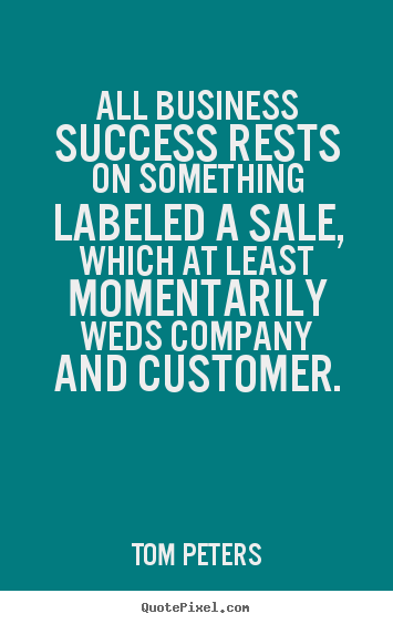 Design your own picture sayings about success - All business success rests on something labeled a sale, which..