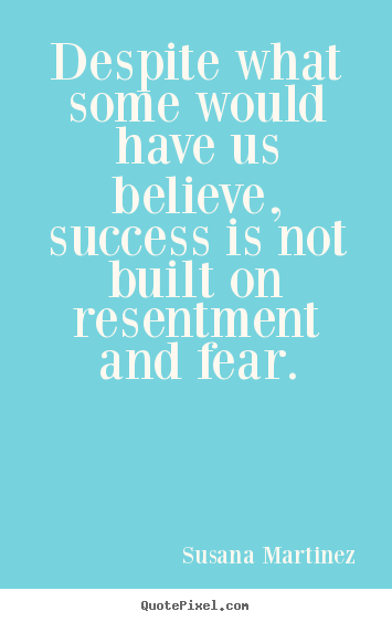 Make picture quotes about success - Despite what some would have us believe, success is..
