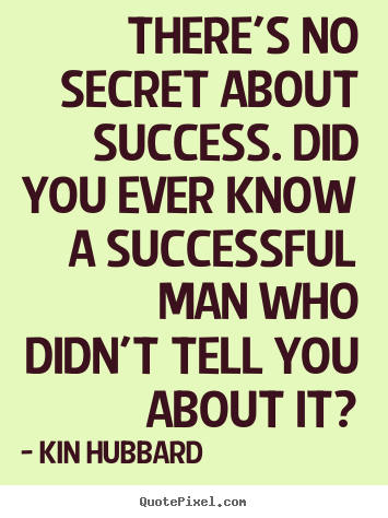 Quotes about success - There's no secret about success. did you ever know a successful..