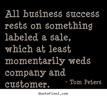 Quote about success - All business success rests on something labeled..