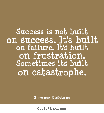 Create picture quotes about success - Success is not built on success. it's built on failure...