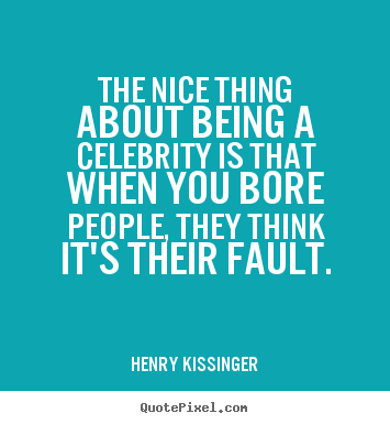 Make custom picture quote about success - The nice thing about being a celebrity is that..
