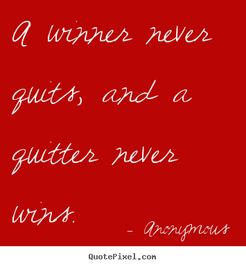 Success quote - A winner never quits, and a quitter never wins.