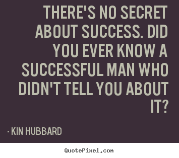 Make custom picture quote about success - There's no secret about success. did you..