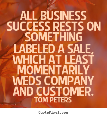 Quote about success - All business success rests on something labeled a sale, which..