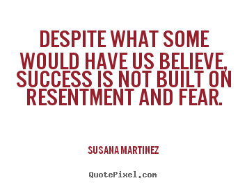 Susana Martinez photo quote - Despite what some would have us believe, success is.. - Success quotes