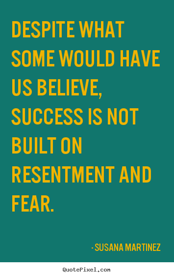 Susana Martinez photo sayings - Despite what some would have us believe, success is not built.. - Success quotes