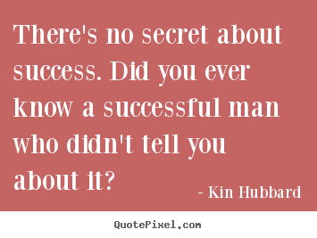 Create graphic picture quote about success - There's no secret about success. did you ever know a successful..