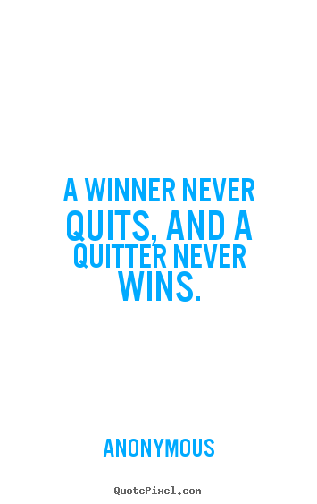 Success quotes - A winner never quits, and a quitter never wins.