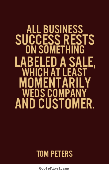 Customize picture quote about success - All business success rests on something labeled a sale, which at least..